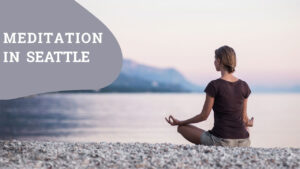 Read more about the article How Meditation Can Help People in Seattle?