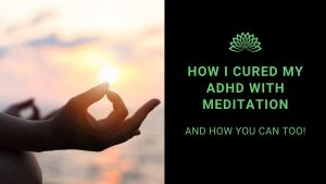 Read more about the article How I Cured My ADD With Meditation