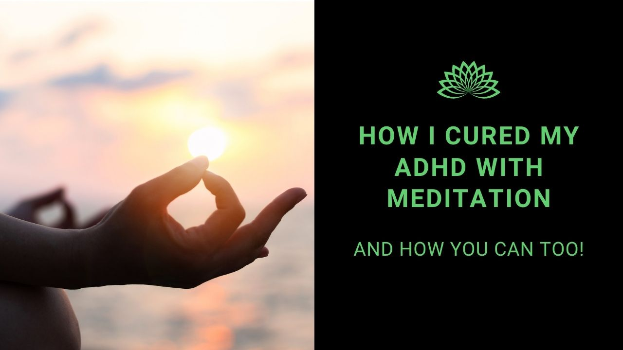 You are currently viewing How I Cured My ADD With Meditation