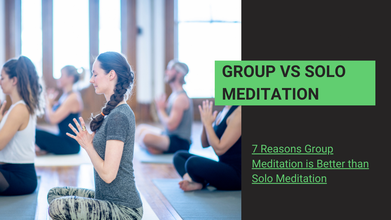 You are currently viewing 7 Reasons Group Meditation is Better than Solo Meditation