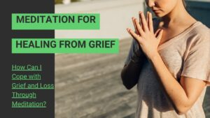 Read more about the article How Can I Cope with Grief and Loss Through Meditation?
