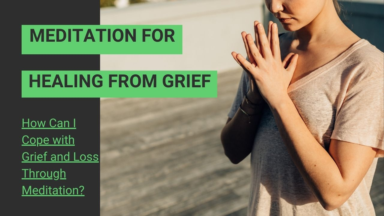 You are currently viewing How Can I Cope with Grief and Loss Through Meditation?