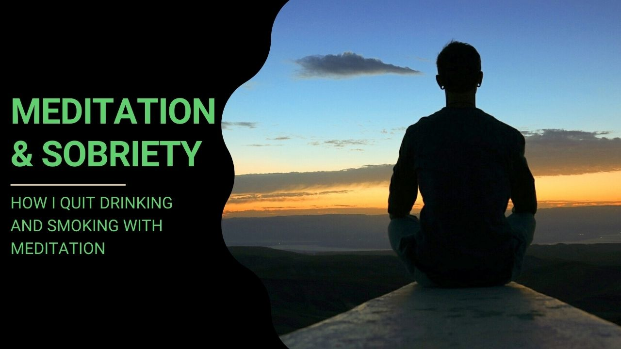 You are currently viewing How I Quit Drinking and Smoking With Meditation