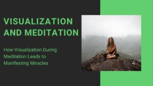 Read more about the article How Visualization During Meditation Leads to Manifesting Miracles