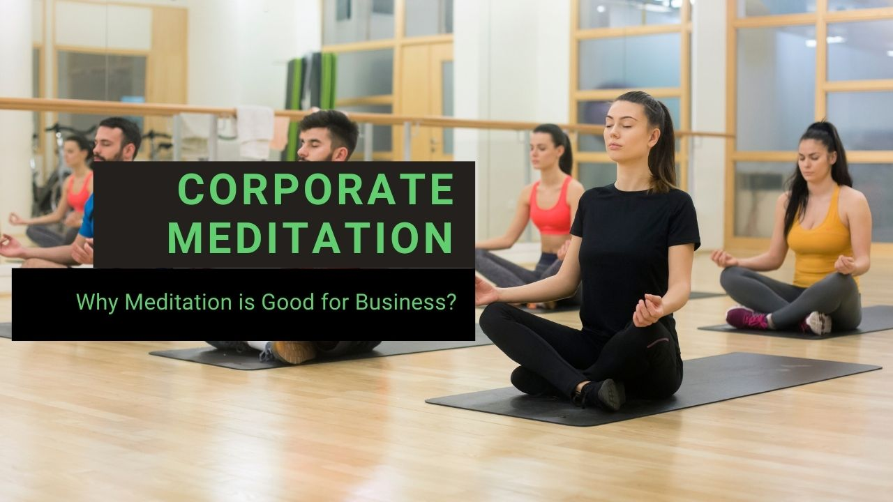 Read more about the article Why Corporate Meditation is Good for Business?