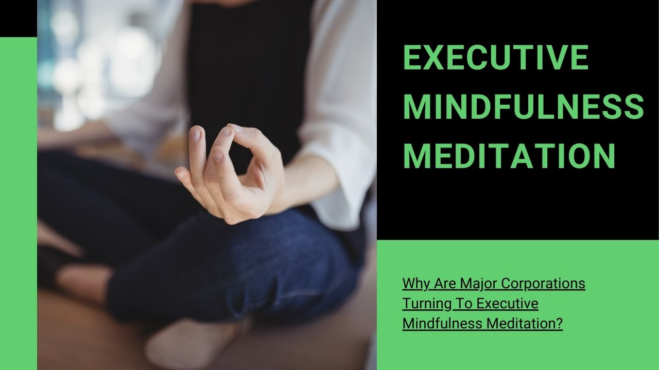 Read more about the article Why Are Major Corporations Turning to Executive Mindfulness Meditation?