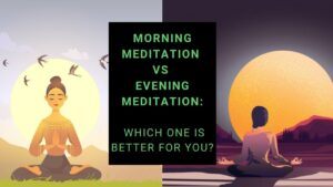 Read more about the article Morning Meditation vs Evening Meditation: Which One Is Better For You?