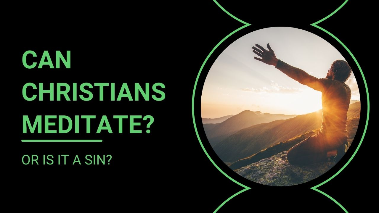 Read more about the article Can Christians Meditate or is it a Sin?
