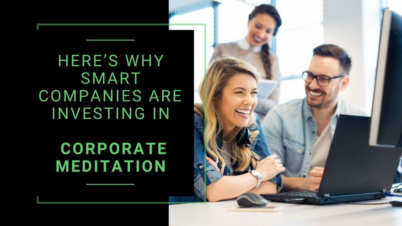 Read more about the article Here's Why Smart Companies Are Investing In Corporate Meditation