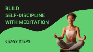 Read more about the article Build Self-Discipline with Meditation: 6 Easy Steps