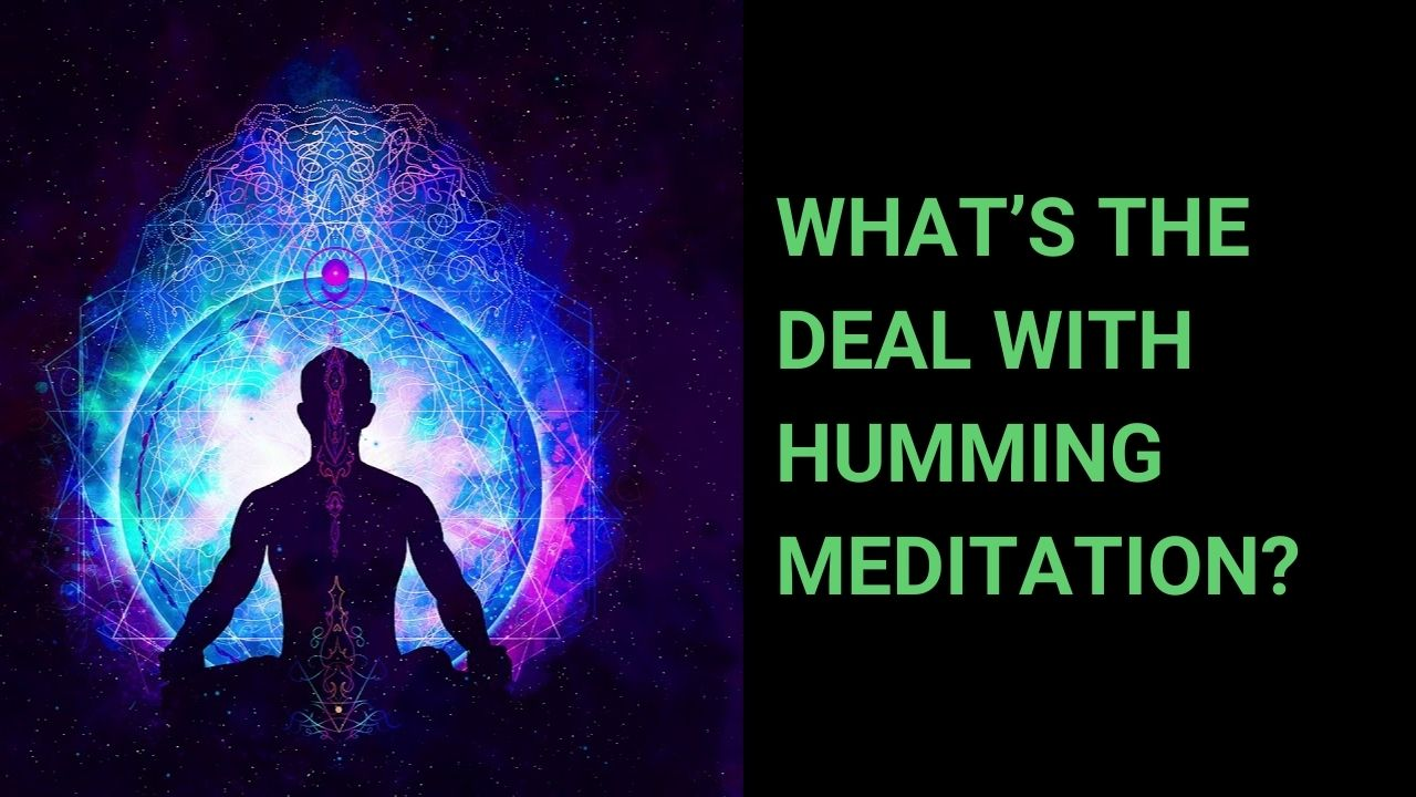 Read more about the article What's the Deal With Humming Meditation?