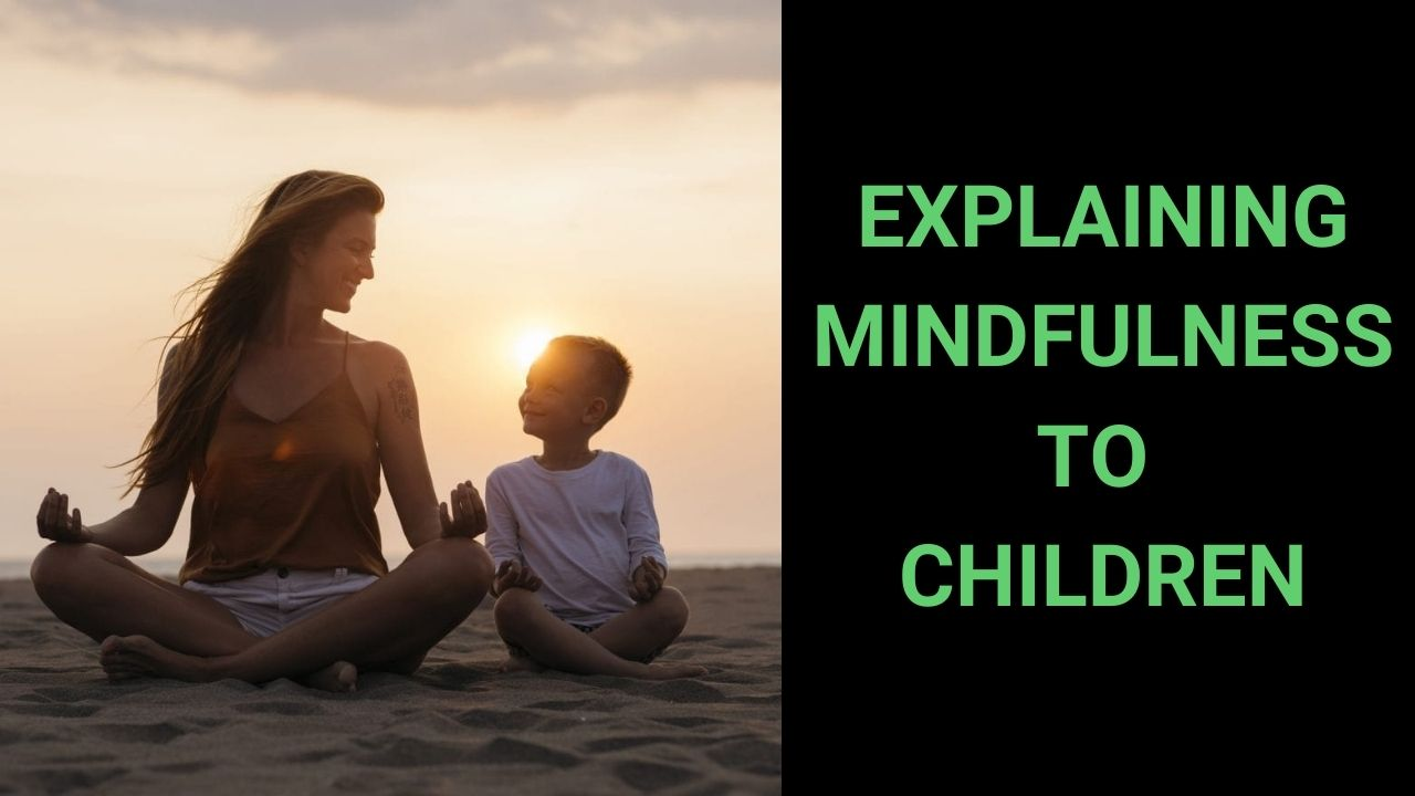 You are currently viewing Explaining Mindfulness to Children 101