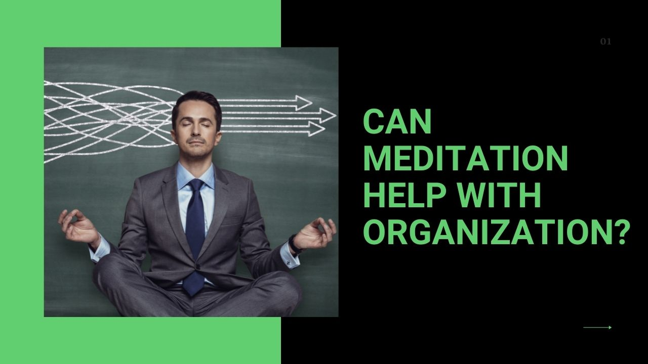 Read more about the article Can Meditation Help with Organization?
