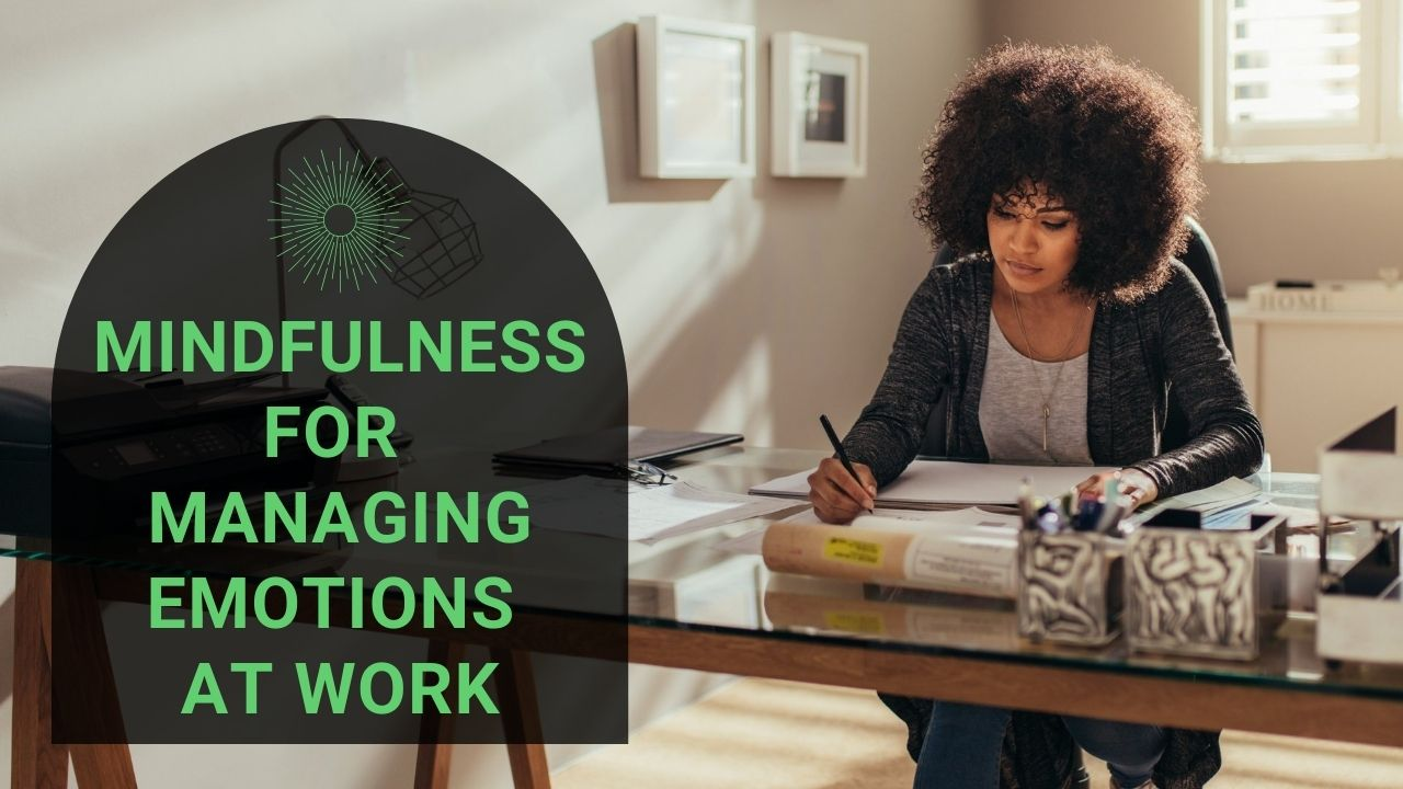 Read more about the article 5 Ways to Use Mindfulness for Managing Emotions at Work